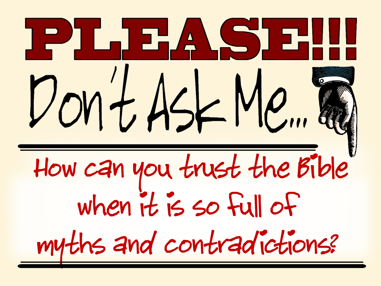 Please don't ask me…How can you trust the Bible when it is so full of myths and contradictions? Part 2