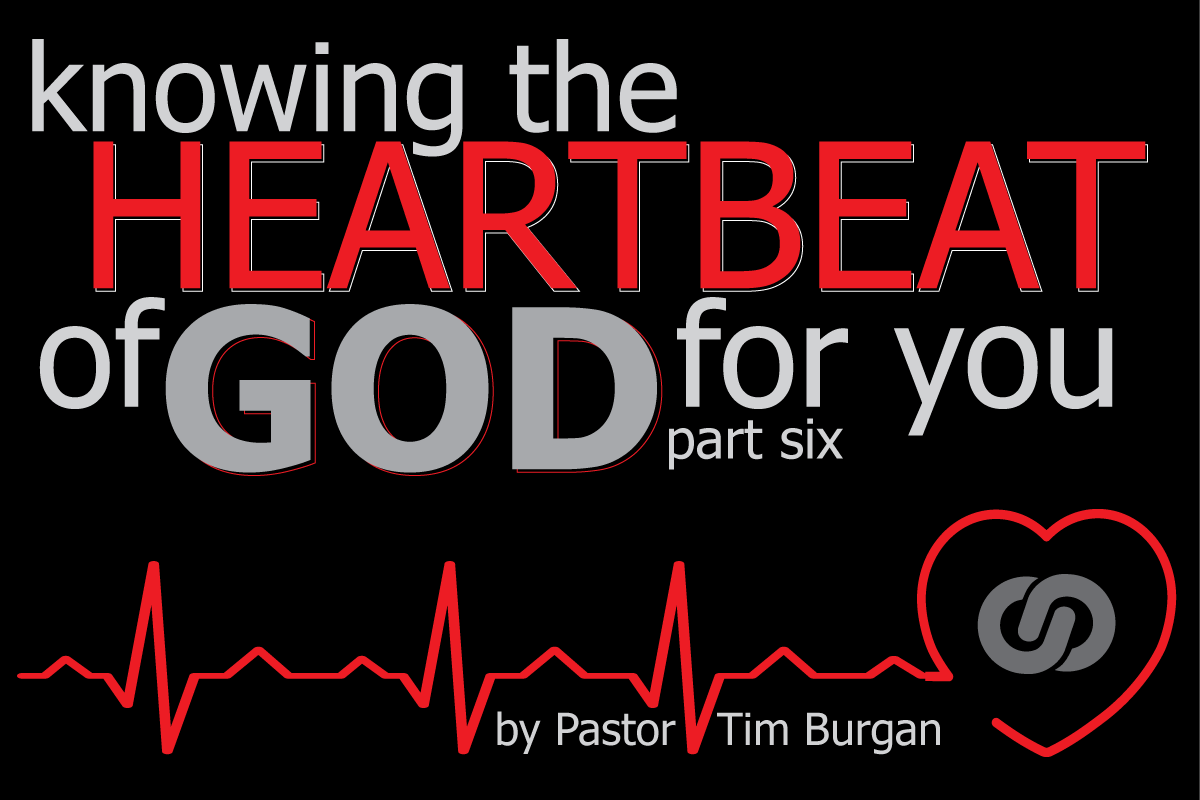 Knowing God's heartbeat for you Part 6