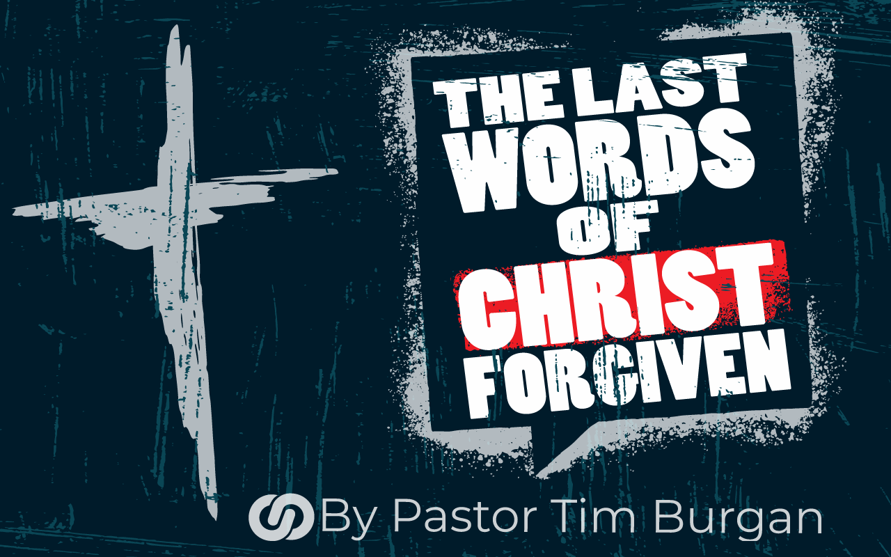 The last words of Christ – forgiven