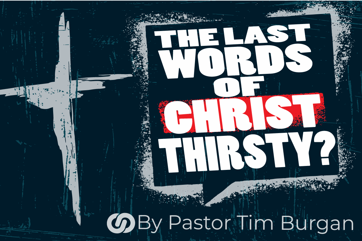 """Last words from the cross Part 5…""""Thirsty"""""""