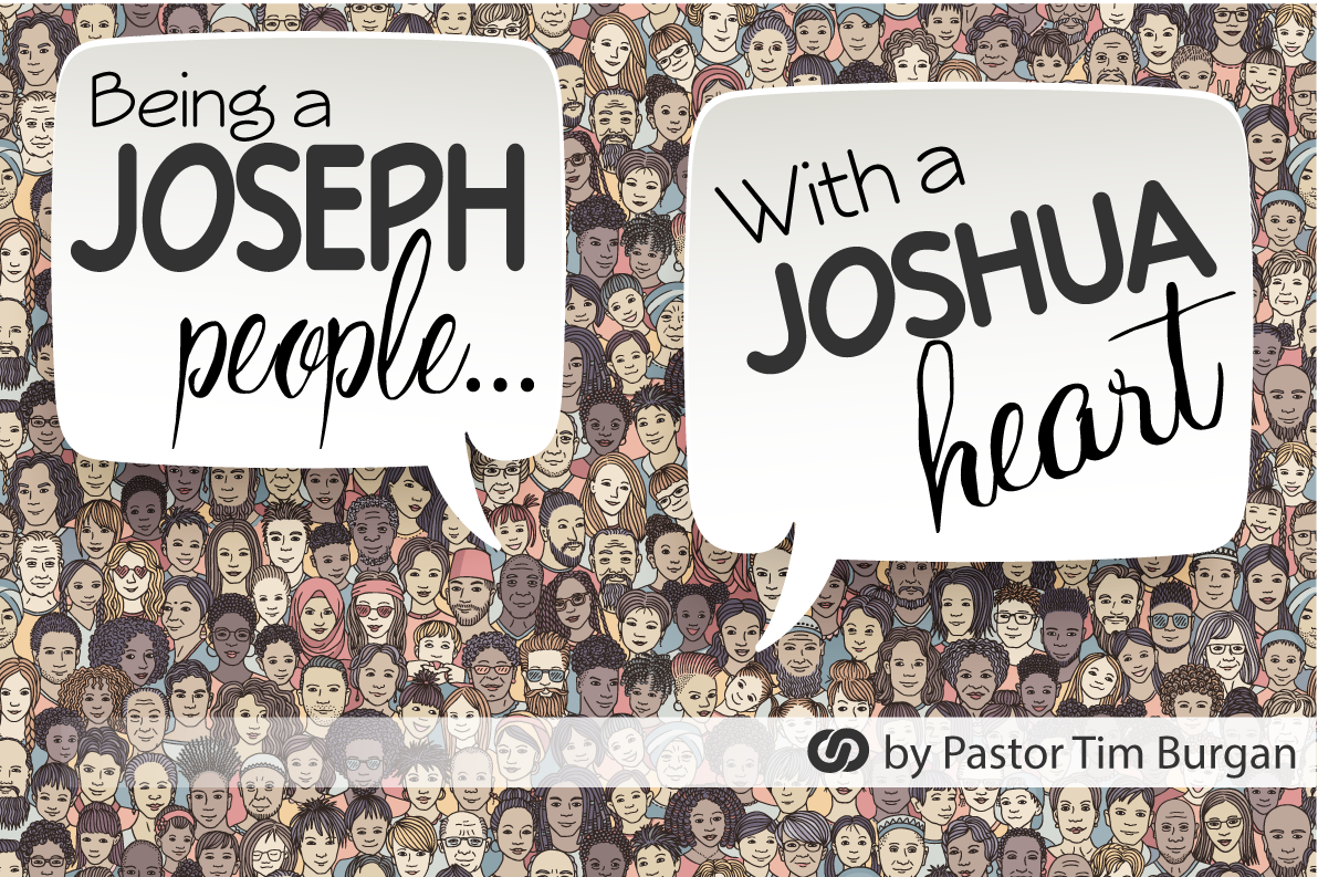 Being a Joseph people with a Joshua heart!