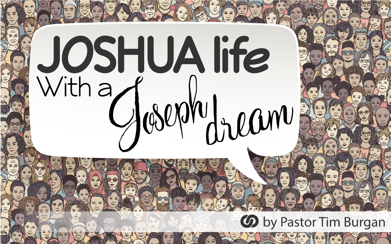 Joshua Life with a Joseph dream
