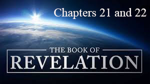 Revelation Series – Session 9 – Chapters 21 and 22