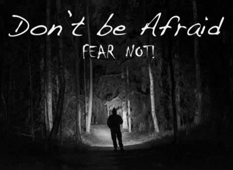 Don't be afraid…Fear not