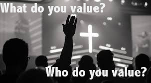 What do you value? Who do you value?