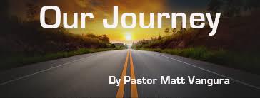 Our Journey by Pastor Matt Vangura