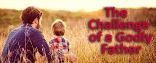 The Challenge of a Godly Father
