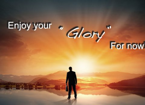 Enjoy your Glory…for now! by Jamon Lehman