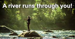 A river runs through you!